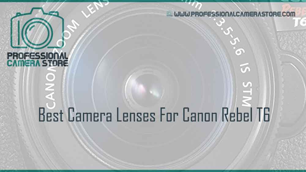 Best-Camera-Lenses-For-Canon-Rebel-T6